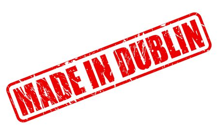 made manufacture manufactured: MADE IN DUBLIN red stamp text on white
