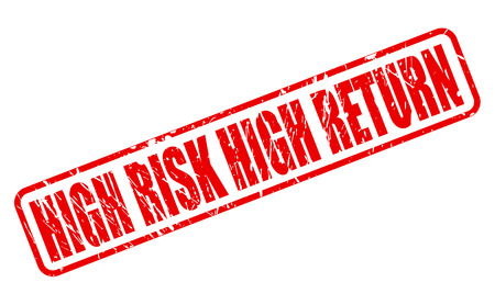 risky situation: HIGH RISK HIGH RETURN RED STAMP TEXT ON WHITE