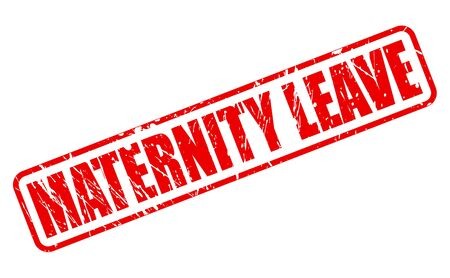maternity leave: MATERNITY LEAVE red stamp text on white