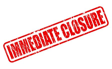 immediate: IMMEDIATE CLOSURE red stamp text on white