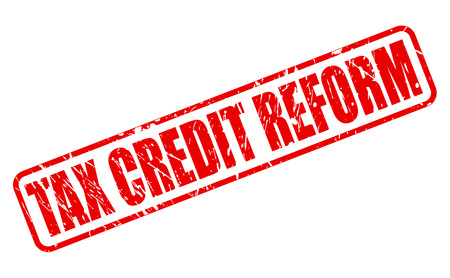 reform: TAX CREDIT REFORM red stamp text on white