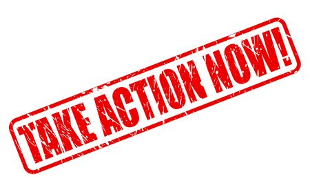 take action: TAKE ACTION NOW red stamp text on white