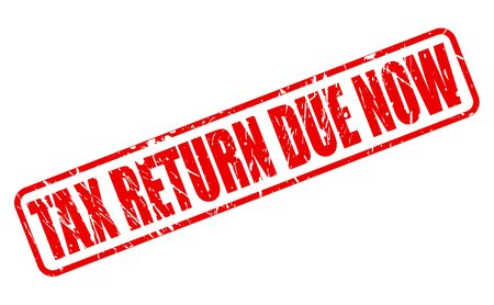 TAX RETURN DUE NOW red stamp text on white