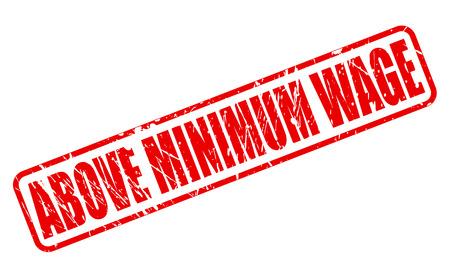 minimum wage: ABOVE MINIMUM WAGE red stamp text on white