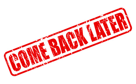 later: COME BACK LATER RED STAMP TEXT ON WHITE Stock Photo