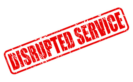 interruption: DISRUPTED SERVICE red stamp text on white