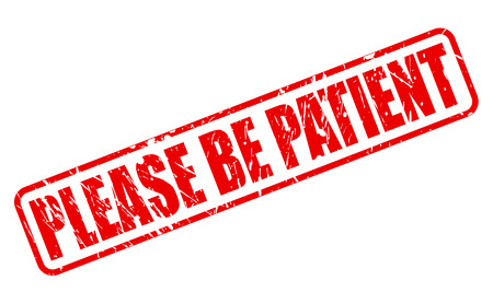 gratify: PLEASE BE PATIENT RED STAMP TEXT ON WHITE Stock Photo