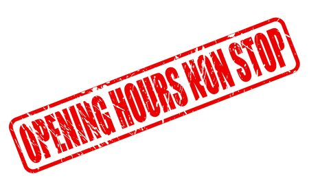 opening hours: OPENING HOURS NON STOP red stamp text on white