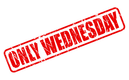 wednesday: ONLY WEDNESDAY red stamp text on white