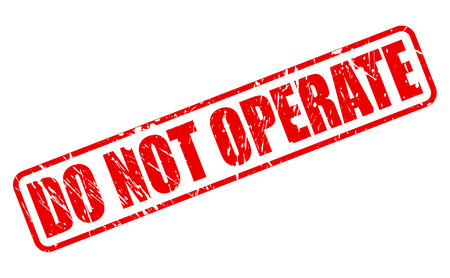 operate: DO NOT OPERATE red stamp text on white Illustration
