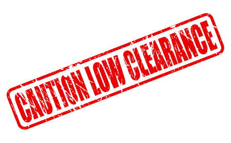 CAUTION LOW CLEARANCE RED STAMP TEXT ON WHITE