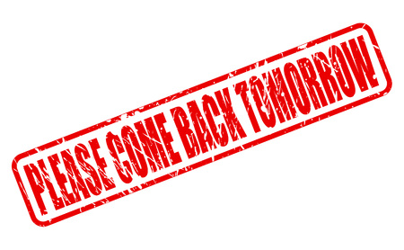 come back: PLEASE COME BACK TOMORROW stamp text on white Illustration