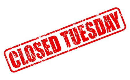tuesday: CLOSED TUESDAY stamp text on white