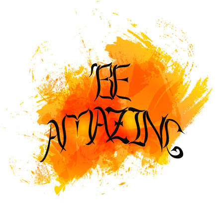 Be amazing. The phrase motivation. Handwritten font. Watercolor fun and bright background. A positive mood. A lettering. Vector illustration. Ilustração