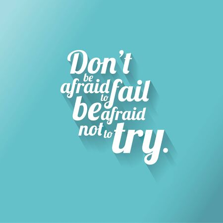 try: Minimalistic text of an inspirational saying Dont be afraid to fail be afraid not to try.