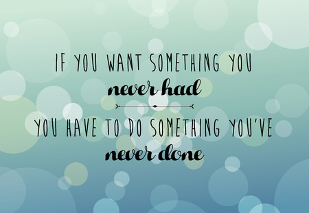 had: Modern lettering phrase If You Want Something You Never Had. You Have to Do Something Youve Never Done. Inscriptions and quotes for layout and template on abstract background with bubbles