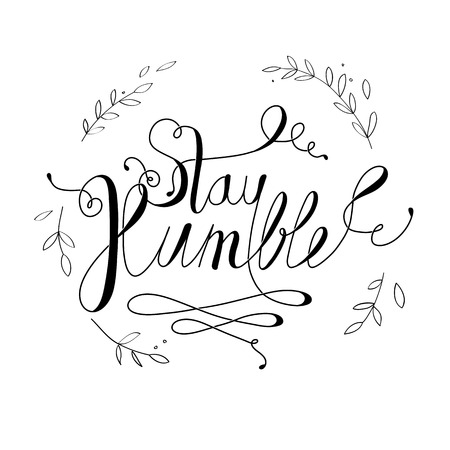 humble: Minimalist hand draw text of an inspirational saying Stay humble. Illustration