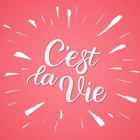 Phrase C'est la vie. Calligraphic hand drawn lettering vector. For poster, banner, postcard, motivator or part of your design.