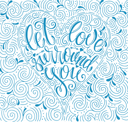 Vintage inspirational and encouraging quote let love surround you . For poster banner, for T-shirt. Modern calligraphy lettering. Vector card or poster design with unique hand drawn typography.