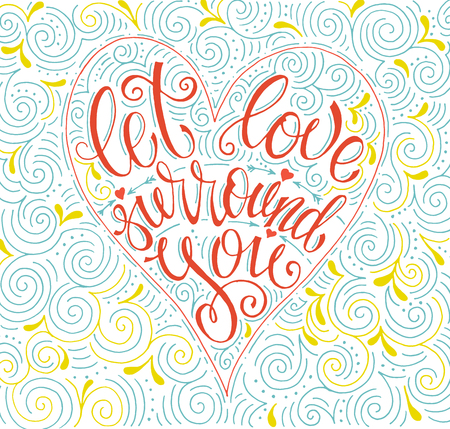 Vintage inspirational and encouraging quote let love surround you . For poster banner, for T-shirt. Modern calligraphy lettering. Vector card with unique hand drawn typography.