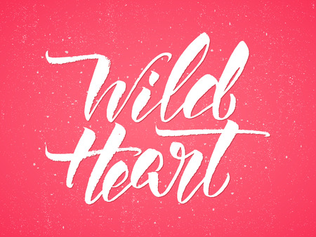 free hand:  Wild Heart - typographic design with modern brush pen lettering. Hand drawn motivational quote. Can be used for print bags, t-shirts, home decor, posters, cards and for web banners, blogs, adv .