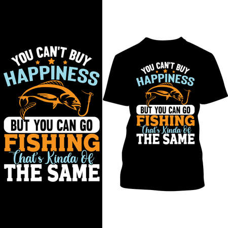 You Can't Buy Happiness But You Can Go Fishing That's Kinda Of The Same, Fishing Lover Tee Shirt 矢量图像