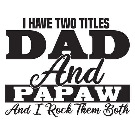 I Have Two Titles Dad And Papaw And I Rock Them Both, Best Dads, I Rock Them Both T shirt