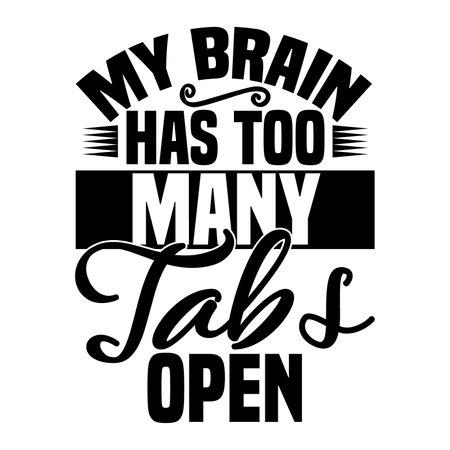 My Brain Has Too Too Many Tabs Open, Digitally Generated, Funny Brain T shirt