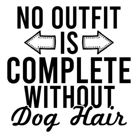 No Outfit Is Complete Without Dog Hair, Doggy Gift, Animal T shirt