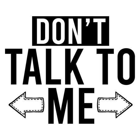 Don't Talk To Me, Inspirational, Talking T shirt Design
