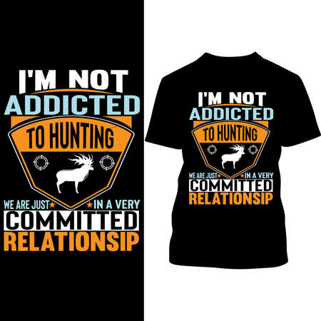 I'm Not Addicted We Are Just In A Very Committed Relationship, Hunting Lover Gift 向量圖像