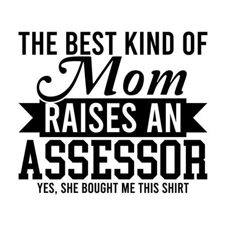 The Best Kind Of Mom Raises An Assessor, Mom Day Gift, Kind shirt