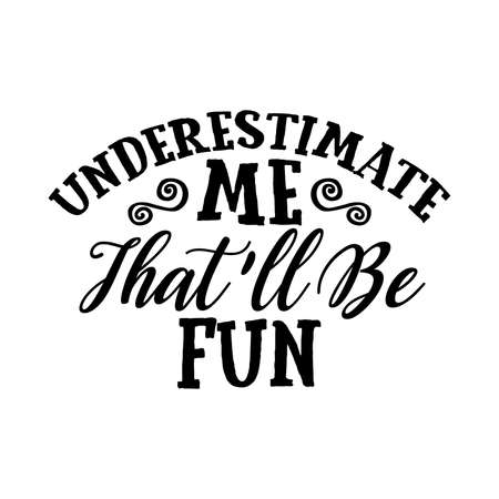 Underestimate Me That'll Be Fun, Sarcastic T shirt