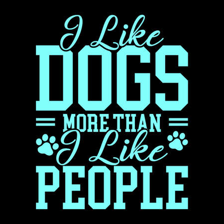 I Like Dogs More Than I Like People, Funny Doggy, Like Dog