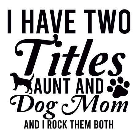 I Have Two Titles Aunt And Dog Mom And I Rock Them Both, Dog Lover Male