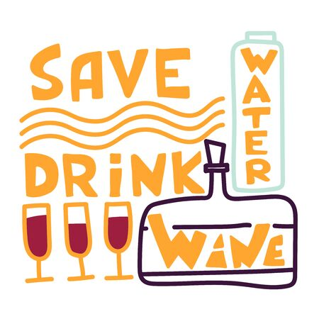 Save water, drink wine. Flat vector illustration on wine theme. Illustration for banner, poster, greeting card, party invitation. Glass of wine. Illustration