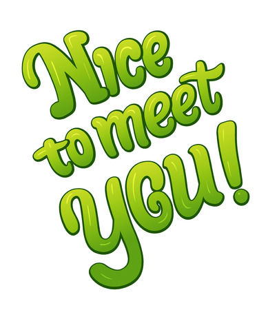 Nice to meet you communication sticker lettering. Speech bubble words. Comic style cartoon vector typographic pop-art inscription. Bright green volume font maybe for card Ilustracje wektorowe