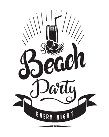 Beach party every night emblems or logo badge hand drawn calligraphy. Black vector lettering design for vacation tour on a white background. Typographic symbol with cocktail and flowers
