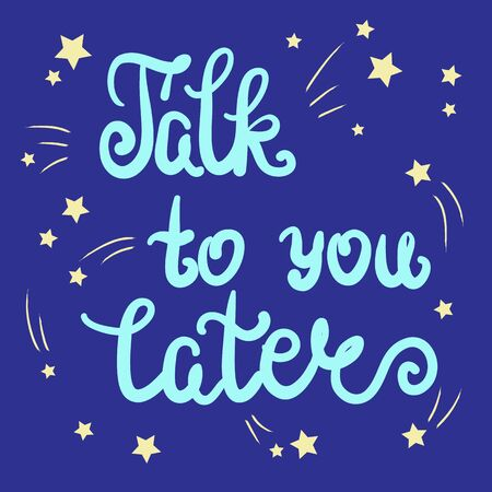 Talk to you later quote lettering. Calligraphy inspiration graphic design typography element for print. Print for poster, t-shirt, bags, logo, postcard, flyer, sticker, sweatshirt. Cimple vector sign.