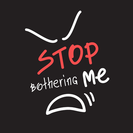 Stop bothering me emotional quote lettering calligraphy graphic design typography element for print print