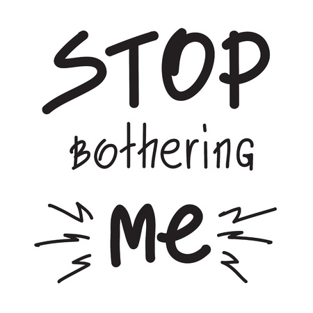 Stop bothering me emotional quote lettering. Calligraphy graphic design typography element for print. Print for poster, t-shirt, bags, postcard, flyer, sticker, sweatshirt. Cimple vector sign.