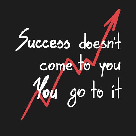 성공은 당신에게 오지 않습니다 당신은 그것에 동기 부여 인용 문자. 서 예 그래픽 디자인 인쇄 시스템 요소 인쇄. 포스터, 티셔츠, 가방, 엽서, 스티커  일러스트