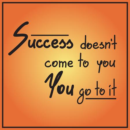 成功はあなたに来ない あなたはそれに行く動機付けの引用符レタリング。印刷のための書道グラフィックデザインのタイポグラフィ要素。ポスター