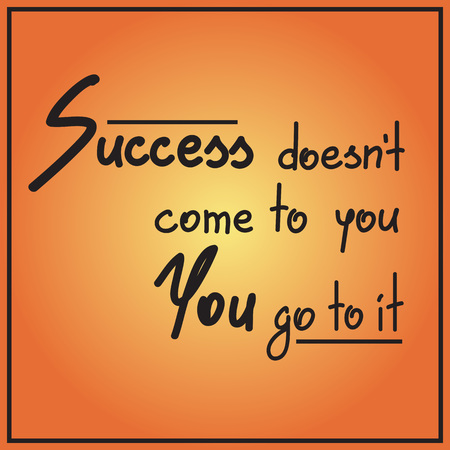 Success does not come to you You go to it motivational quote lettering. Calligraphy graphic design typography element for print. Print for poster, t-shirt, bags, postcard, sticker Çizim
