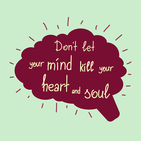Dont let your mind kill your heart and soul motivational quote lettering. Calligraphy graphic design typography element for print. Print for poster, t-shirt, bags, postcard, sticker. Simple vector