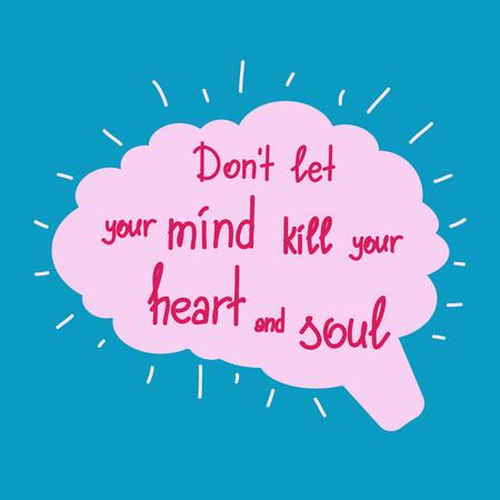 No permitas que tu mente mate las letras de tu corazón y de tu motivación motivacional. Elemento de tipografía de diseño gráfico de caligrafía para la impresión. Imprima para póster, camiseta, bolsos, tarjetas postales, calcomanías. Vector simple Foto de archivo - 92170328