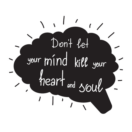 Não deixe sua mente matar suas letras motivacionais de citações do coração e da alma. Elemento tipográfico de design gráfico de caligrafia para impressão. Imprimir para poster, t-shirt, bolsas, cartão postal, adesivo. Vetor simples Foto de archivo - 92170330
