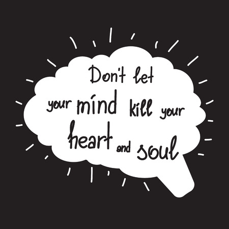 Dont let your mind kill your heart and soul motivational quote lettering calligraphy graphic design