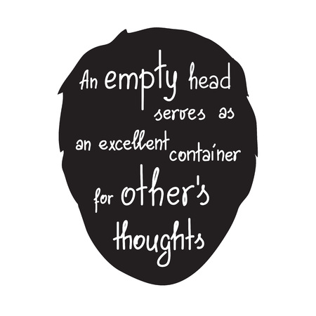 An empty head serves as an excellent container for other thoughts. Motivational quote lettering. Illustration