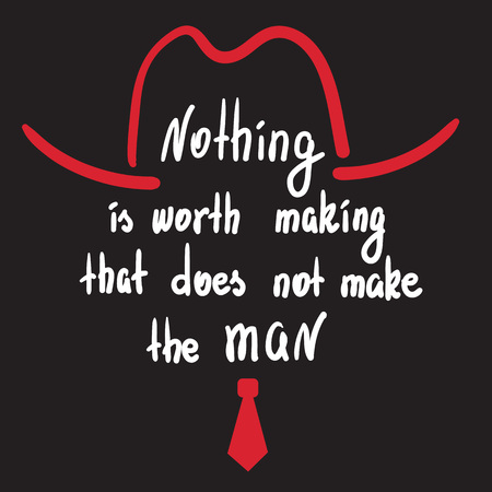 Nothing is worth making, that does not make the man motivational quote lettering. Calligraphy graphic design typography element for print. Print for poster, t-shirt, bags, postcard, sticker. Foto de archivo - 94368117